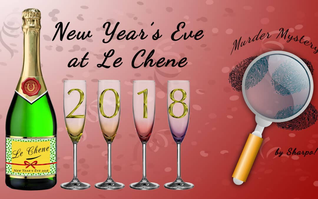 New Year's Eve 2018 – Murder Mystery Dinner Theater at Le Chene