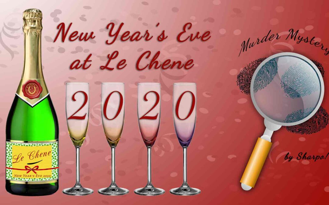 New Year's Eve 2020 – Murder Mystery Dinner Theater at Le Chene